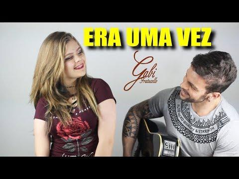 ERA UMA VEZ - Gabi Fratucello/Caio Fratucello
