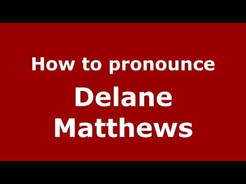 How to pronounce Delane Matthews American EnglishUS   PronounceNames.com