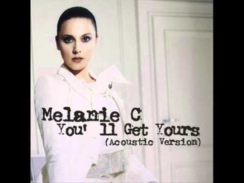 Melanie C - You'll Get Yours (Acoustic Version)
