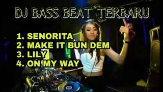 DJ SENORITA || DJ MAKE IT BUN DEM || DJ LILY || DJ ON MY WAY || FULL BASS 2019