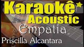 Baixar Priscilla Alcantara - Empatia (Karaokê Acústico) playback