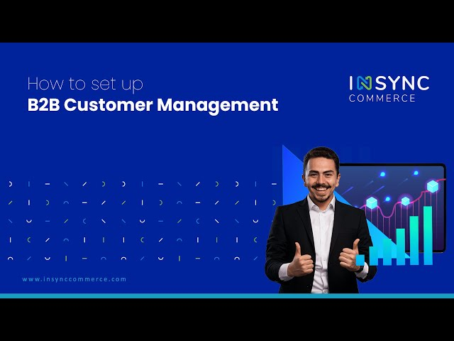 How to Set up B2B Customer Management  | INSYNC Commerce
