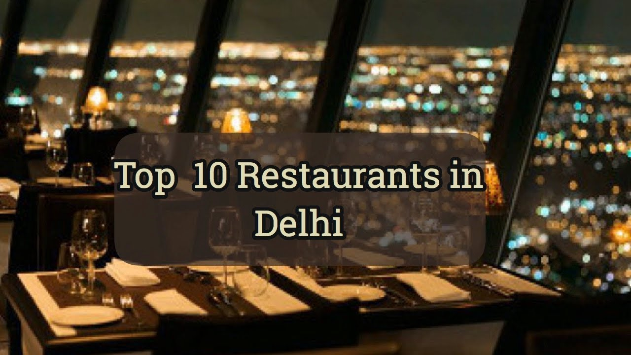 New Delhi s 10 Best Restaurants