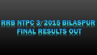 INDIAN RAILWAYS || RRB NTPC 3/2015 BILASPUR FINAL RESULTS OUT || GOVT EXAMS 2017 Video