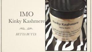 IMO:  Kinky Kashmere ~ Betta Butta