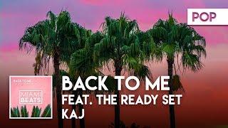 KAJ feat. The Ready Set - Back To Me ( Audio) [Miami Beats]