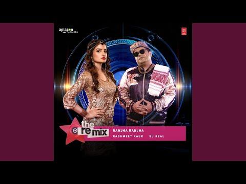 "Ranjha Ranjha - The Remix (From ""The Remix - Amazon Prime Original Episode 4"") (Remix By Su Real)"