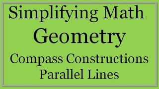 Compass Constructions: Parallel Lines (Simplifying Math)