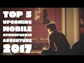 Top 5 Upcoming Mobile Atmospheric Adventure 2017