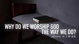 Why Do We Worship God the Way We Do?