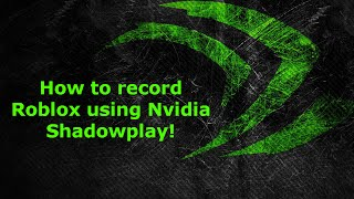 Come registrare Roblox utilizzando Nvidia Shadowplay!