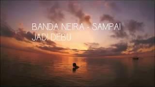 Download BANDA NEIRA - SAMPAI JADI DEBU