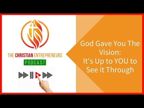 TCE06: God Gave You The Vision: It's Up to YOU to See it Through