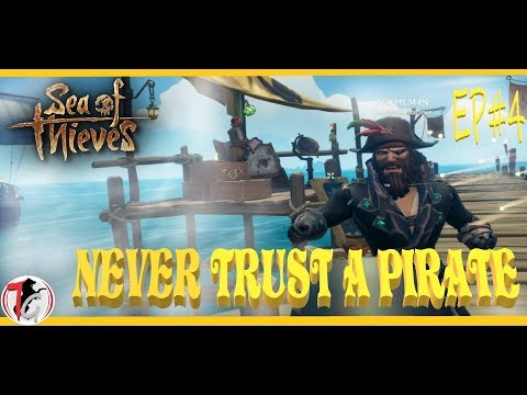 Sea of Thieves Episode 4- Never Trust a Pirate