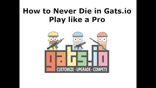 How To Never Die in gats.io and play like a pro! (First Time)