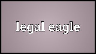 Legal Eagle Meaning
