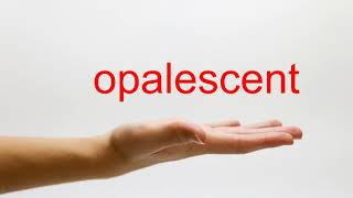 How to Pronounce opalescent - American English