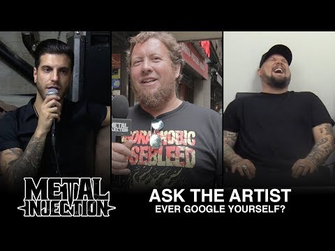 ASK THE ARTIST: Have You Ever Googled Yourself?   Metal Injection