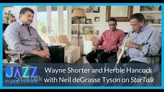 Wayne Shorter, Herbie Hancock, and Neil deGrasse Tyson on StarTalk