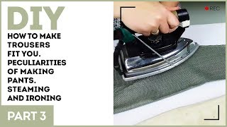 DIY: How to make trousers fit you. Peculiarities of making pants. Steaming and ironing.