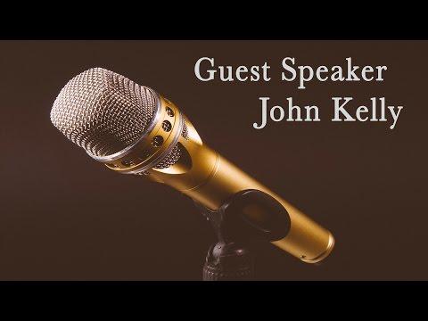 Guest Speaker John Kelly