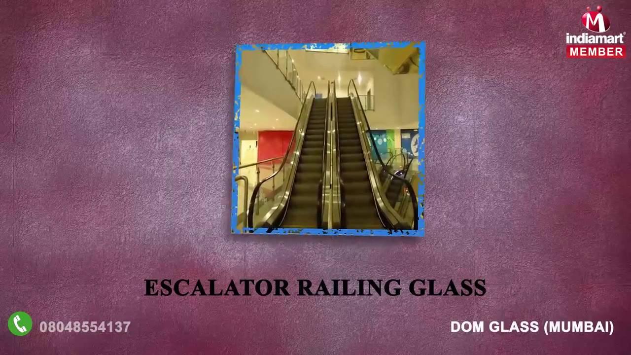 Dom Glass Escalator Railing Glass Rs 130 Square Feet Dom Glass