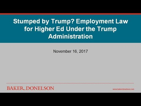 Stumped by Trump? Employment Law for Higher Ed Under the Trump Administration