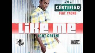 CERTIFIED - LIKE ME (GOT GREEN) FT. YACKO WARNER
