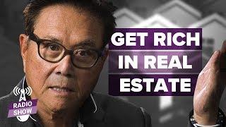 Get Rich With Real Estate | Start TODAY!! -Robert Kiyosaki [Rich Dad Radio Show]