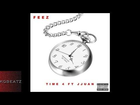 Feez ft. Jjuan - Time 4 [Prod. By Feez] [New 2015]