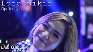 Download Lagu LORO PIKIR - DEK ANGGUN - PENONTON FULL DAMAI mp3