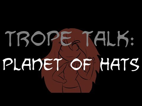 Trope Talk: Planet Of Hats