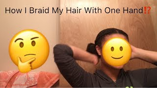 HOW I BRAID MY HAIR WITH ONE HAND!