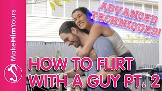 Flirting Advice: Flirting Tips For Girls (Advanced Flirting Techniques)