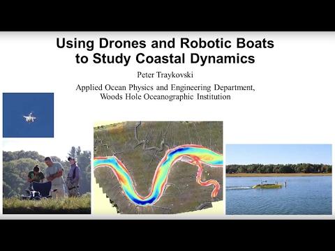 Peter A. Traykovski, PhD, WHOI. Using Drones and Robotic Boats to Study Coastal Dynamics
