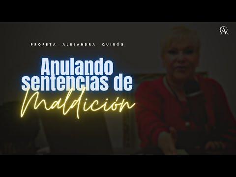 Anulando sentencias de maldición - Profeta Alejandra Quirós
