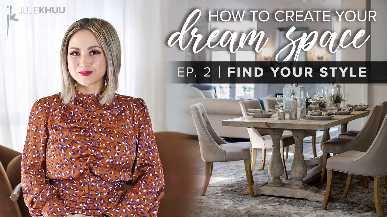 HOW TO FIND YOUR INTERIOR DESIGN STYLE | How to Create Your Dream Space Series | EP. 2 | Julie Khuu