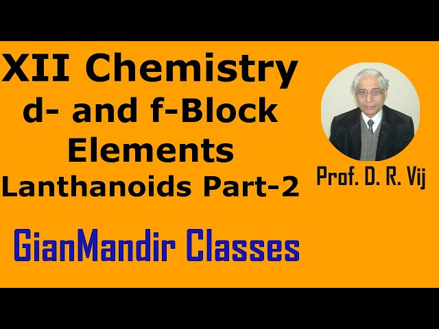 XII Chemistry | d- and f- Block Elements | Lanthanoids Part-2 by Gourav Sir