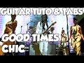 GOOD TIMES CHIC GUITAR TUTO & TABS