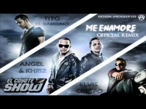 Me Enamore Remix – Angel & Khriz Ft. Tito 'El Bambino' , Elvis Crespo NEW NUEVO 2011