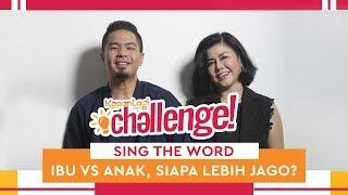 Sing The Word Ibu VS Anak, Siapa Lebih Jago