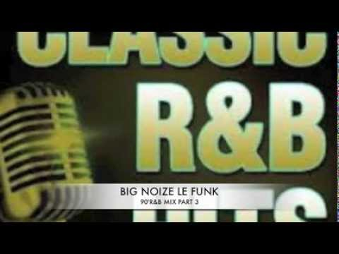 90' R&B CLASSIC MIX - PART 3 BIG NOIZE LE FUNK