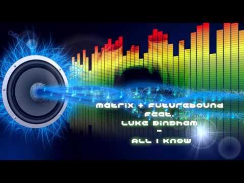 Matrix & Futurebound Feat. Luke Bingham - All I Know
