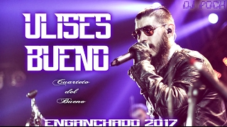 Ulises Bueno - Enganchado 2017 - Exitos