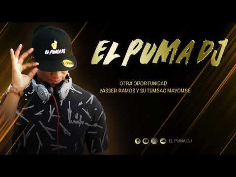 Otra Oportunidad (Live)- Yasser Ramos Y El Tumbao Mayombe '' El Puma Dj ''