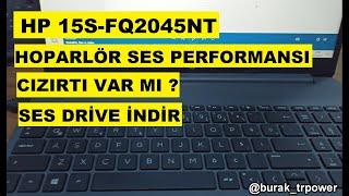 HP 15S-FQ2045NT LEPTOP HOPARLÖR SES PERFORMANSI - CIZIRTI VAR MI ? SES DRİVESİ NASIL İNDİRİRİM.