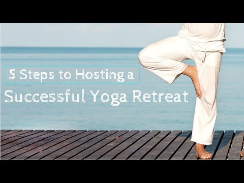 5 Steps To Hosting A Successful Yoga Retreat