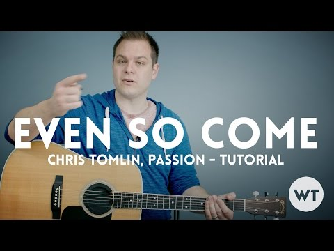 Even So Come - Passion, Chris Tomlin - Tutorial