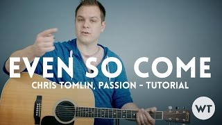 Even So Come - Passion, Chris Tomlin - Tutorial