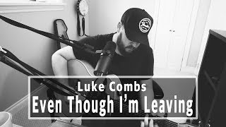 Download Luke Combs - Even Though I'm Leaving Mp3 and Videos